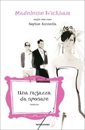 Madeleine Wickham - Una ragazza da sposare