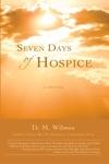 Seven Days Of Hospice A Memoir