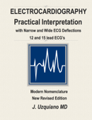 Electrocardiography Practical Interpretation with Narrow and Wide ECG Deflections 12 and 15 lead ECG's