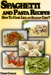 Spaghetti And Pasta Recipes How To Cook Like An Italian Chef