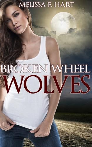 Melissa F. Hart - Broken Wheel Wolves (Trilogy Bundle)