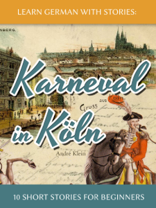 Learn German with Stories: Karneval in Köln – 10 Short Stories for Beginners Copertina del libro