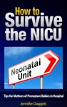 How To Survive The NICU Tips For Mothers Of Premature Babies In Hospital