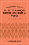 A Conductors Guide To Selected Baroque Choral-Orchestral Works