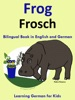 Bilingual Book In English And German: Frog - Frosch - Learn German Collection