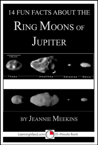 Jeannie Meekins - 14 Fun Facts About the Ring Moons of Jupiter: A 15-Minute Book