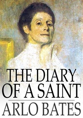 Arlo Bates - The Diary of a Saint