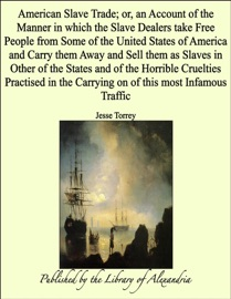 AMERICAN SLAVE TRADE; OR, AN ACCOUNT OF THE MANNER IN WHICH THE SLAVE DEALERS TAKE FREE PEOPLE FROM SOME OF THE UNITED STATES OF AMERICA AND CARRY THEM AWAY AND SELL THEM AS SLAVES IN OTHER OF THE STATES AND OF THE HORRIBLE CRUELTIES PRACTISED IN THE CARR