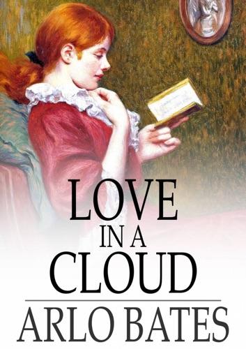 Arlo Bates - Love in a Cloud