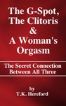 The G-Spot The Clitoris  A Womans Orgasm  The Secret Connection Between All Three