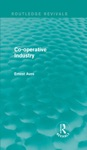 Co-operative Industry Routledge Revivals