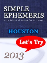 SIMPLE EPHEMERIS with Tables of Aspect for Astrology Houston 2013