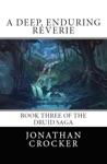 A Deep Enduring Reverie Book Three Of The Druid Saga