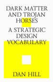 Dark Matter and Trojan Horses. A Strategic Design Vocabulary.
