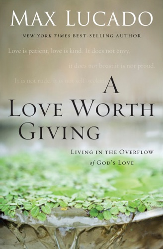Max Lucado - A Love Worth Giving