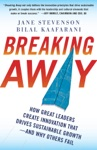Breaking Away How Great Leaders Create Innovation That Drives Sustainable Growth--and Why Others Fail