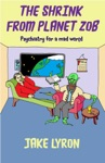 The Shrink From Planet Zob Psychiatry For A Mad World