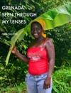 Grenada Seen Through My Lenses