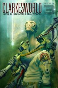 Clarkesworld: Year Three (Clarkesworld Anthology, #3)