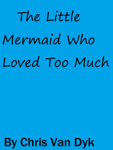 The Little Mermaid Who Loved Too Much