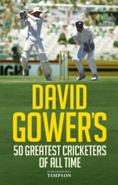 DAVID GOWERS 50 GREATEST CRICKETERS OF ALL TIME