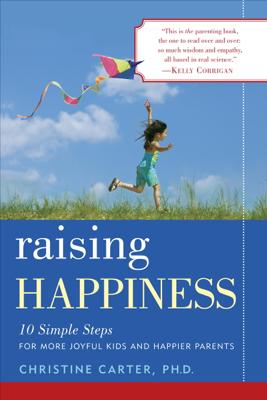 Raising Happiness - Christine Carter, Ph.D. book
