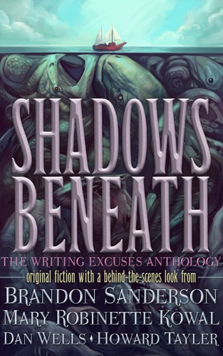 Brandon Sanderson, Mary Robinette Kowal, Dan Wells & Howard Tayler - Shadows Beneath