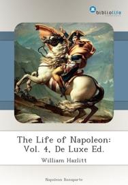 The Life Of Napoleon Vol 4 De Luxe Ed