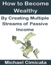 How To Become Wealthy By Creating Multiple Streams Of Passive Income