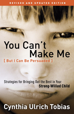 You Can't Make Me (But I Can Be Persuaded), Revised and Updated Edition - Cynthia Tobias book