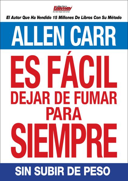 Es fácil dejar de fumar para siempre por Allen Carr
