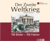 Der Zweite Weltkrieg: 100 Bilder - 100 Fakten