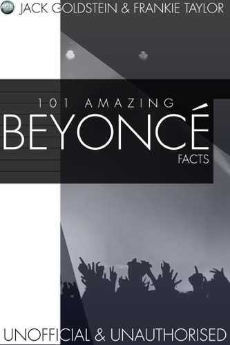 Jack Goldstein & Frankie Taylor - 101 Amazing Beyonce Facts