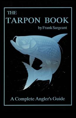 The Tarpon Book - Frank Sargeant book
