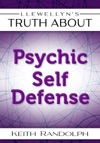 Llewellyns Truth About Psychic Self-Defense