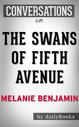 The Swans of Fifth Avenue: A Novel By Melanie Benjamin  Conversation Starters - Daily Books - Daily Books