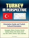 Turkey In Perspective Orientation Guide And Turkish Cultural Orientation Geography History Economy Security Istanbul Ankara Izmir Bursa Kurds Laz Alevi Sufism Cemevis Tigris Euphrates