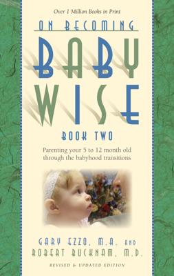 On Becoming Babywise: Book II - Gary Ezzo & Robert Bucknam book