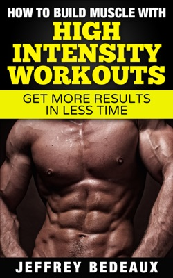 How to Build Muscle with High Intensity Workouts