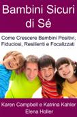 Bambini Sicuri di Sé - Come Crescere Bambini Positivi, Fiduciosi, Resilienti e Focalizzati