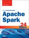 Apache Spark In 24 Hours Sams Teach Yourself 1e