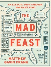 The Mad Feast An Ecstatic Tour Through America S Food