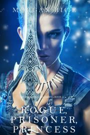 Rogue, Prisoner, Princess (Of Crowns and Glory—Book 2) - Morgan Rice book summary