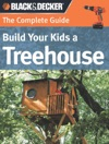 Black  Decker The Complete Guide Build Your Kids A Treehouse