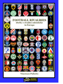 FOOTBALL RIVALRIES DERBY E RIVALITA' CALCISTICHE IN EUROPA(Versione EPUB)