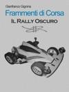 Frammenti Di Corsa - Il Rally Oscuro Libro 2