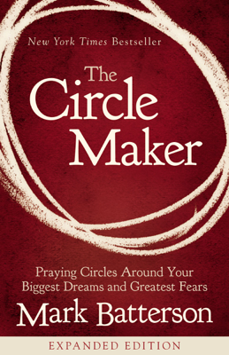 The Circle Maker - Mark Batterson book