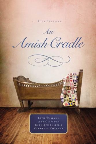 Beth Wiseman, Amy Clipston, Kathleen Fuller & Vannetta Chapman - An Amish Cradle