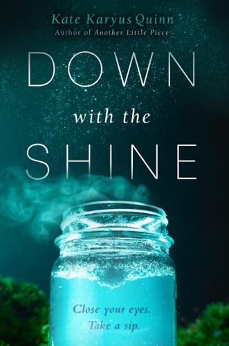Kate Karyus Quinn - Down with the Shine