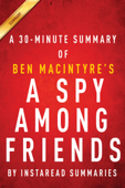 A Spy Among Friends by Ben Macintyre - A 30-minute Instaread Summary
